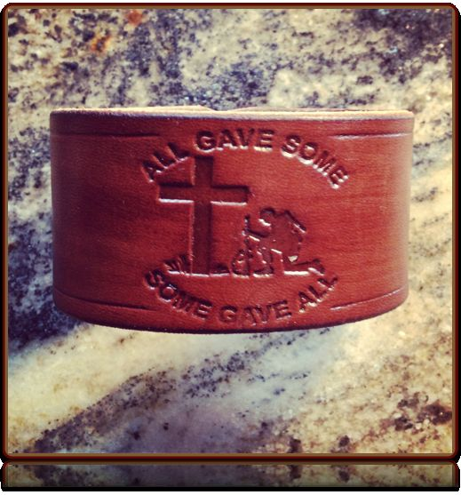 All Gave Some, Some Gave All - Wristband by Soteria Leather