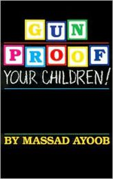Gun Proof Your Children / Handgun Primer by Massad Ayoob